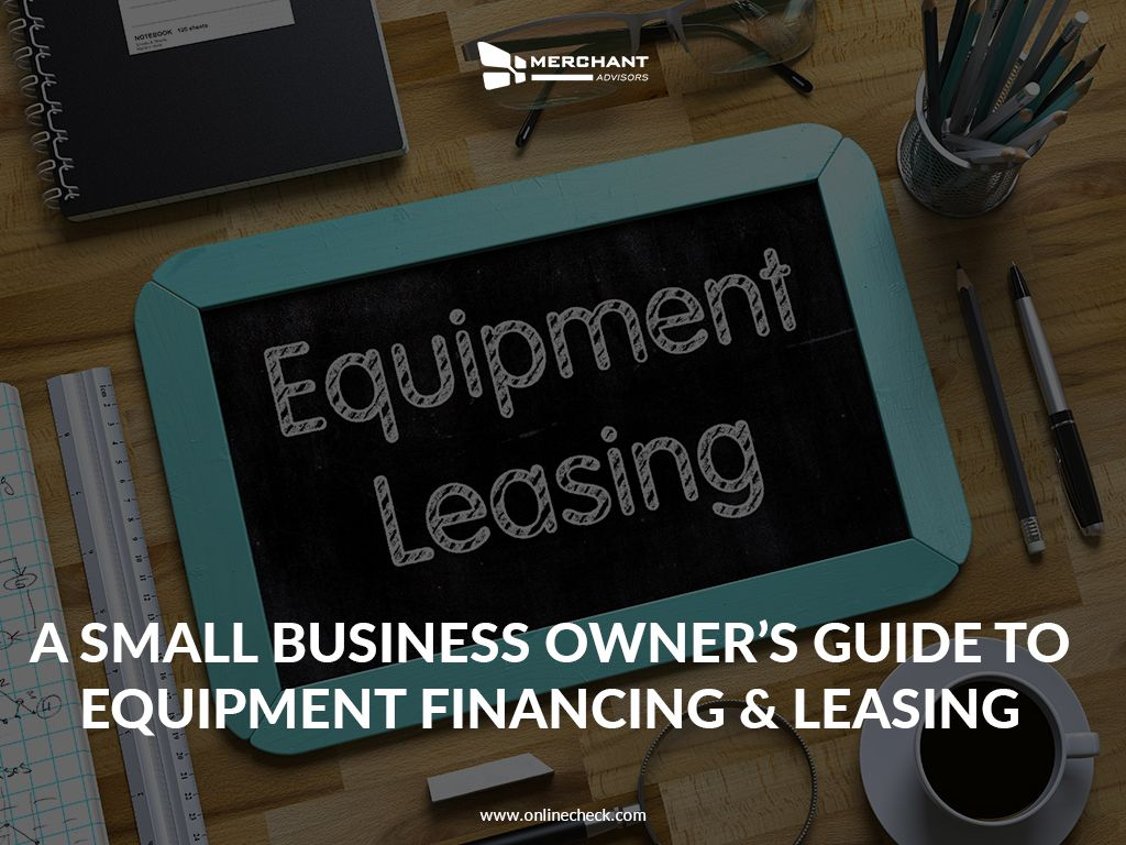 A SMALLBUSINESS OWNER'S GUIDE TO EQUIPMENT FINANCING