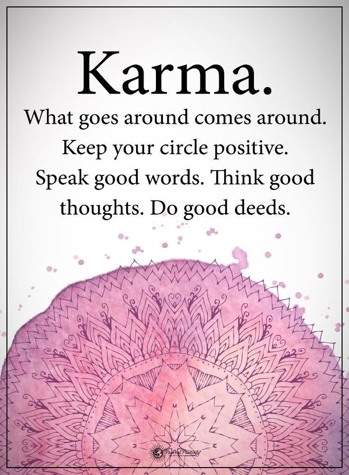 No such thing as karma.  Follow God, be careful what you reap, Trust in the Lord with all your heart and lean not unto your own understanding, but in all your ways, acknowledge Him and He will direct your paths.  Keep your sins confessed so your prayers will be answered.  Turn from your sin.
