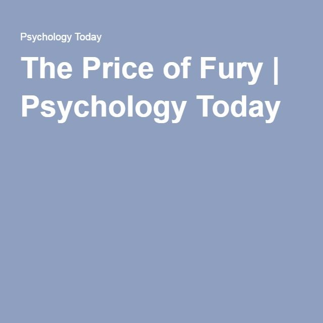 The Price of Fury | Psychology Today