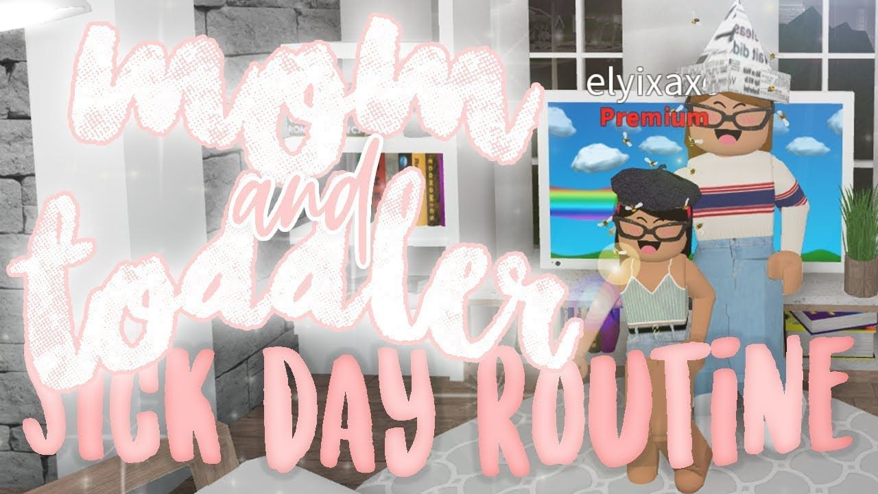 Mom Toddler Sick Day Routine Bloxburg Roleplay Alixia Roleplay Roblox Day