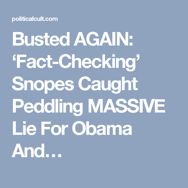 Busted Again Fact Checking Snopes Caught Peddling Massive Lie For