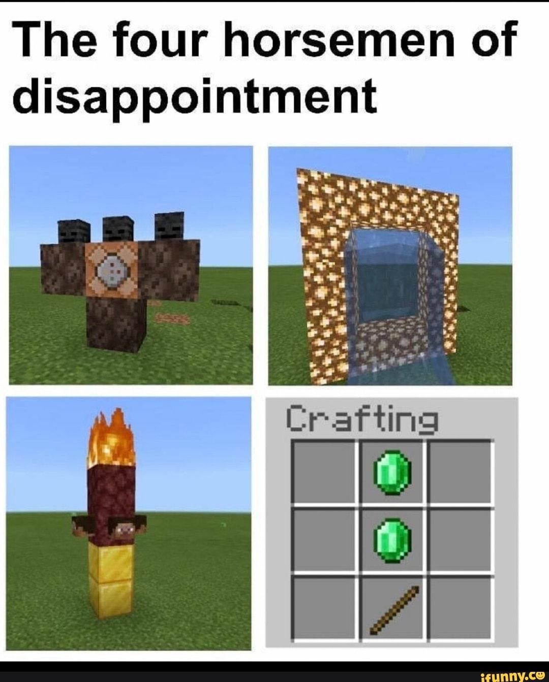 The Four Horsemen Of Disappointment Ifunny In 2020 Minecraft Funny Minecraft Memes Funny Memes