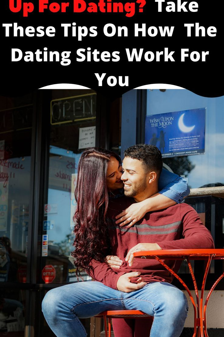Up For Dating? Take These Tips On How The Dating Sites ...