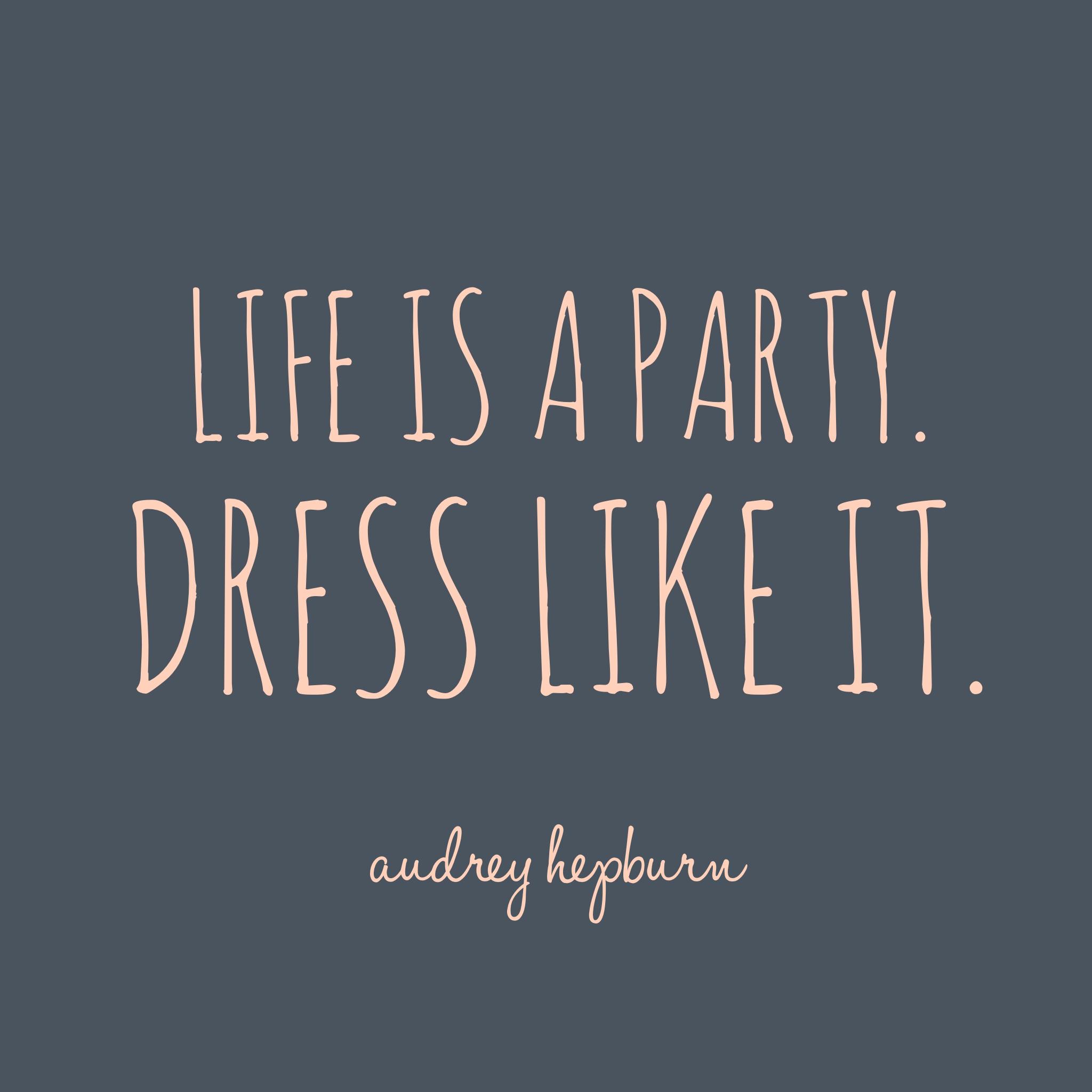 Life is a party. Dress like it. Audrey Hepburn  34c3d419c