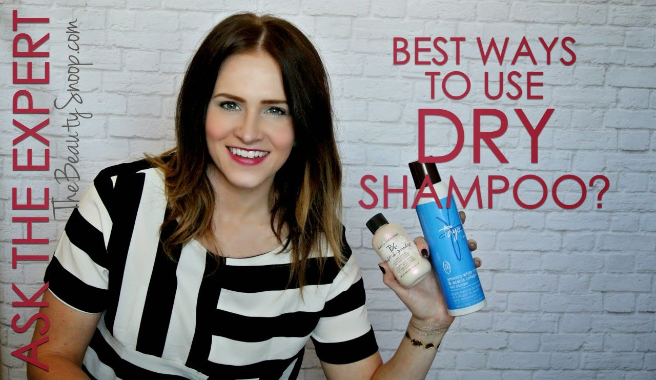ASK THE EXPERT HOW DO YOU ACTUALLY USE DRY SHAMPOO? AND