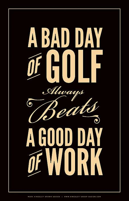 Bad Day Of Golf By Mark Kingsley Brown Golf Quotes Golf Humor