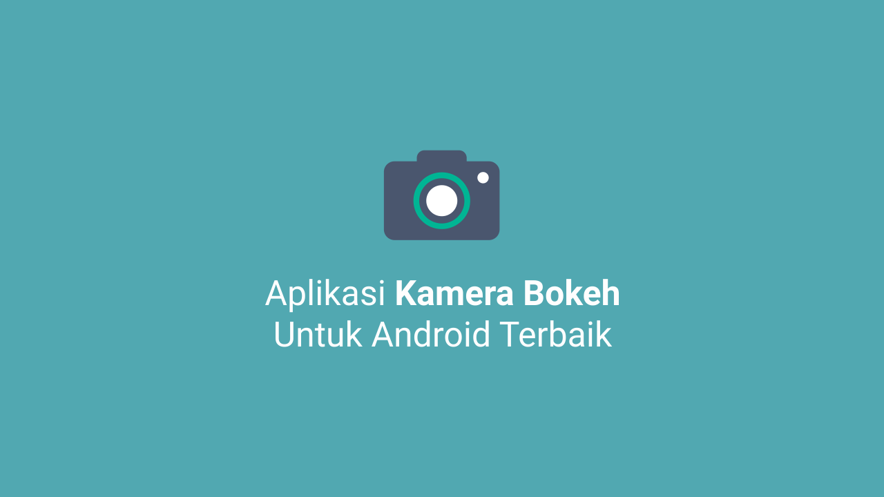 Aplikasi Kamera Android Terbaik Kamera Aplikasi Android