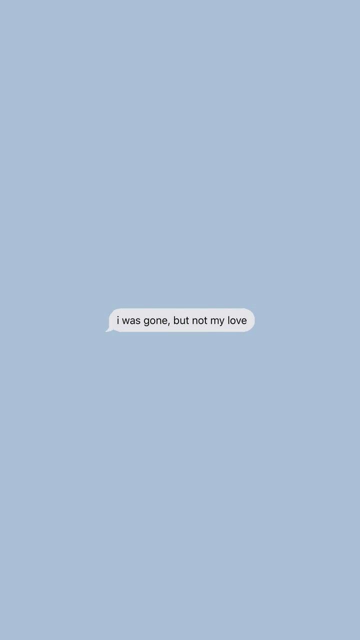 I was gone, but not my love.