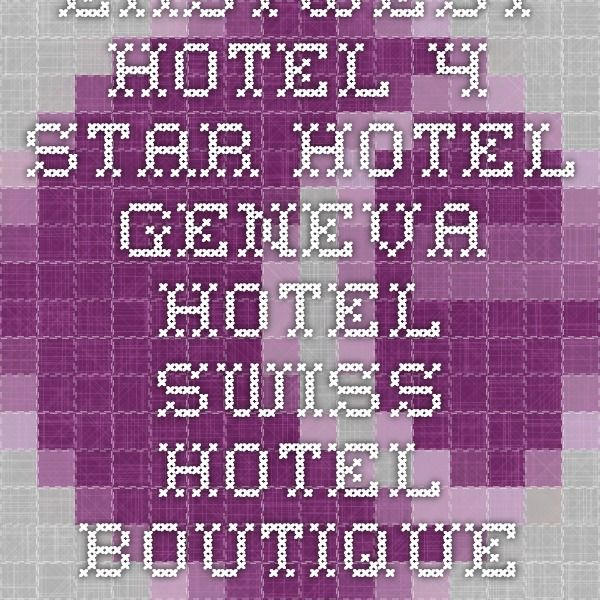 Eastwest Hotel - 4-star Hotel - Geneva Hotel - Swiss Hotel - Boutique Hotel - Design - Charm - Luxury - Elegance - Hotel