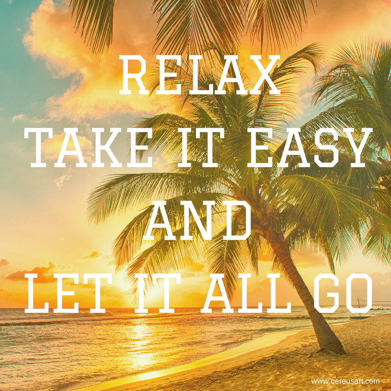 RELAX TAKE IT EASY AND LET IT