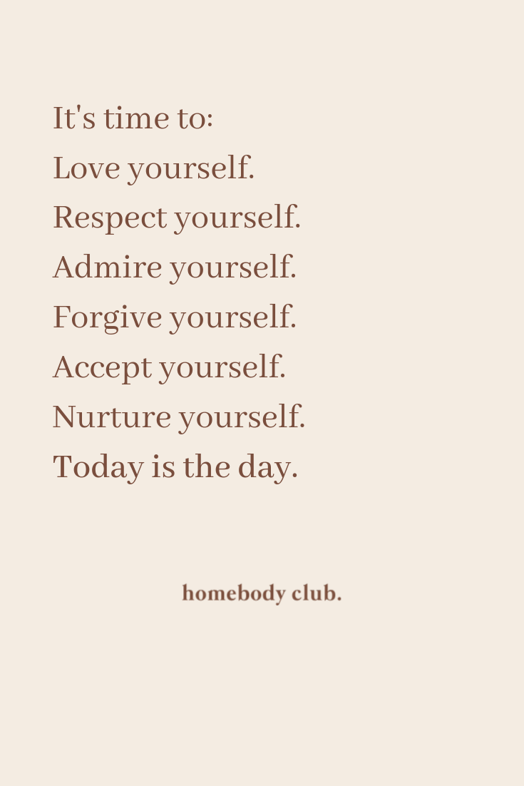 It S Time To Love Yourself Respect Yourself Admire Yourself
