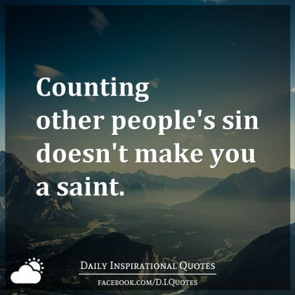 Image result for counting other people's sins doesn't make you a saint