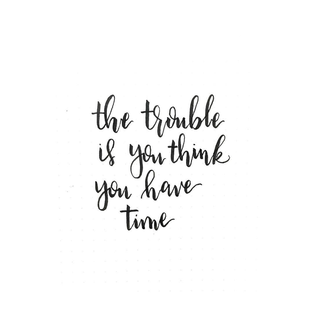 the trouble is you think you have time ~ Buddha | Time ...