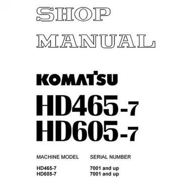 Komatsu HD465-7, HD605-7 Dump Truck Shop Manual (7001 and