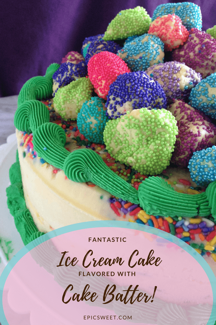 Fantastic Ice Cream Cake Flavored With Cake Batter Recipe Girl Party Ideas Cake