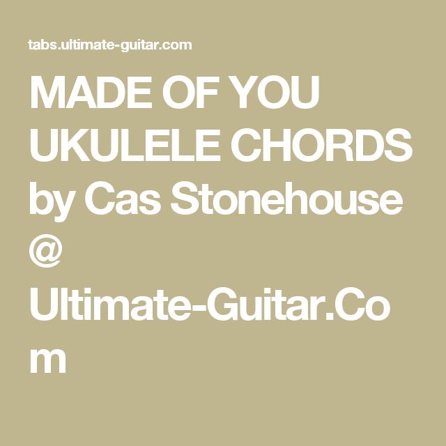 Made Of You Ukulele Chords By Cas Stonehouse Ultimate Guitar Com Ukulele Chords Ukulele Ukelele Songs