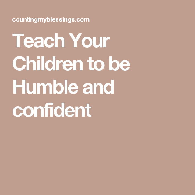 How To Teach Your Child To Be Humble And Confident In A Competitive World Humble Teaching Words Of Encouragement