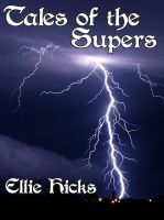Tales of the Supers 1, an ebook by Ellie Hicks at Smashwords