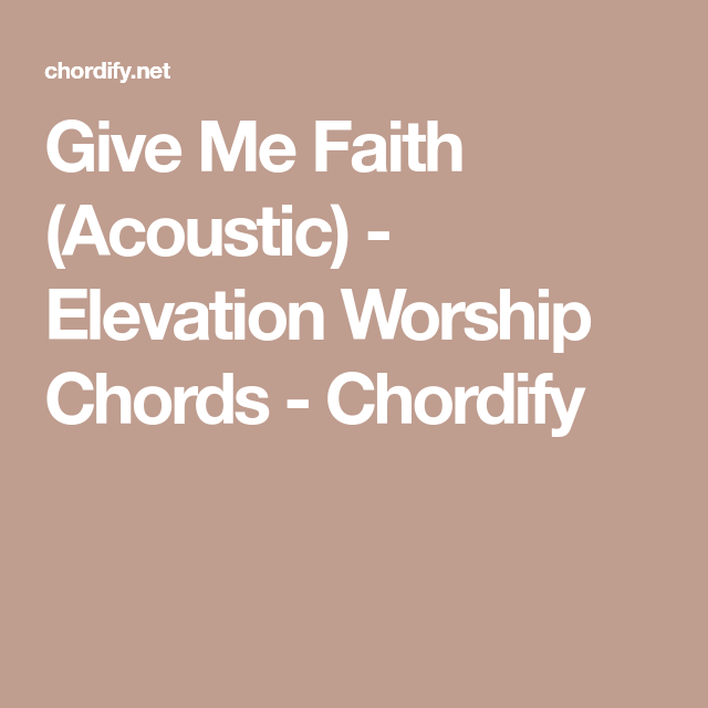 Give Me Faith (Acoustic) - Elevation Worship Chords - Chordify ...
