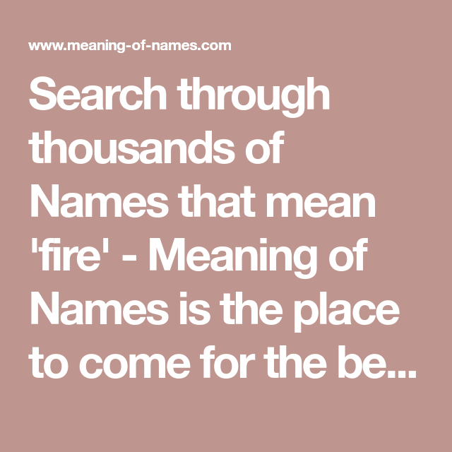 Search through thousands of Names that mean 'fire' - Meaning of