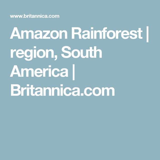Amazon Rainforest | region, South America | Britannica.com
