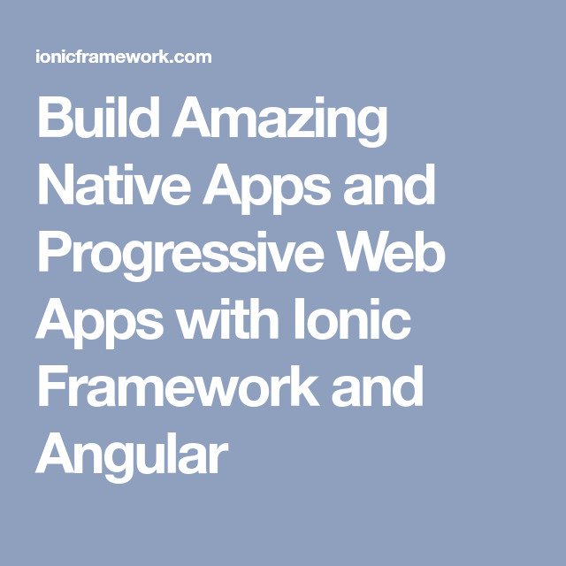 Build Amazing Native Apps and Progressive Web Apps with