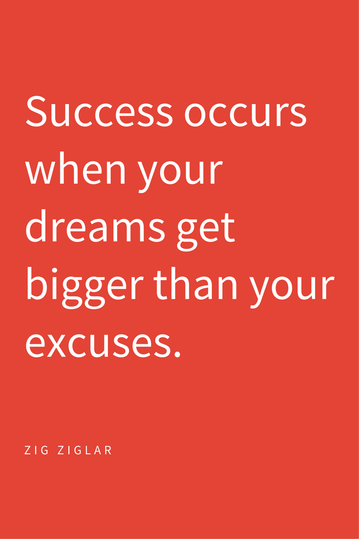 Quotes Zig Ziglar Success Occurs When Your Dreams Get Bigger Than Your Excuses