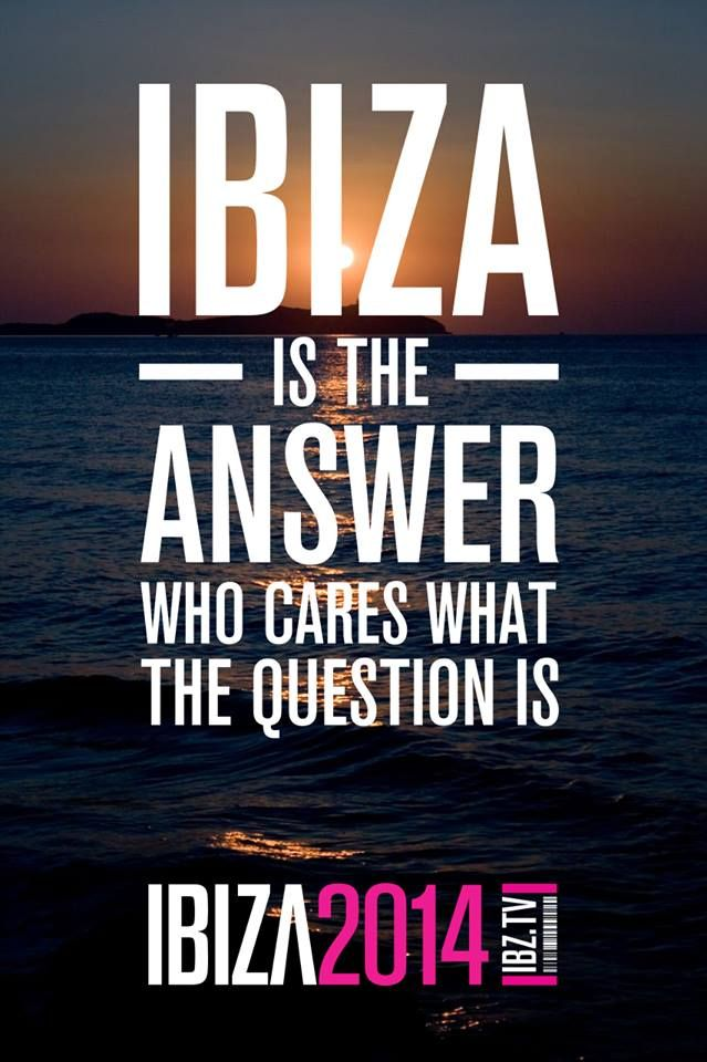 Ibiza Is The Answer Ibz Tv Memes In 2019 Ibiza Good