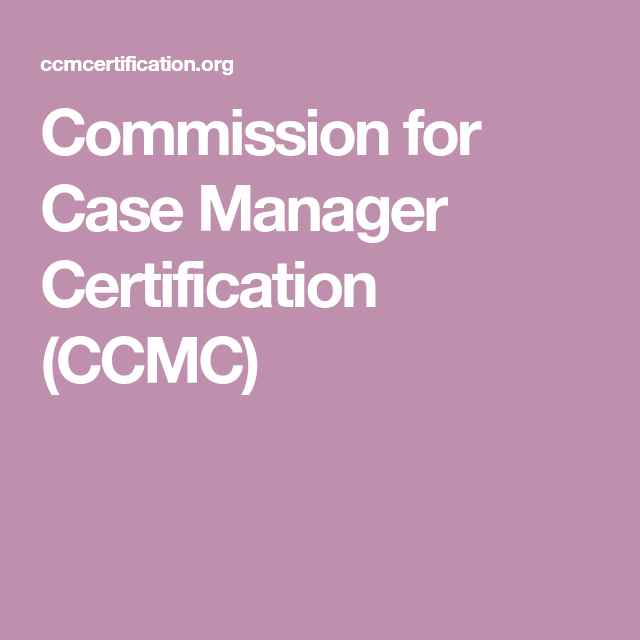 Commission for Case Manager Certification (CCMC) | Keep moving ...