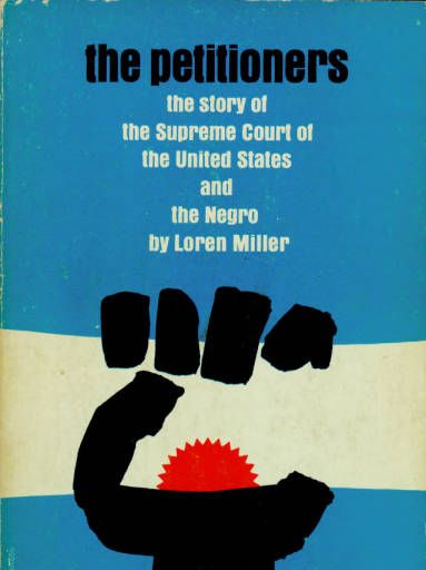Cover Of Book Loren Miller S The Peititioners 1967 Library Exhibits Collection Exhibition Usc Library Laren