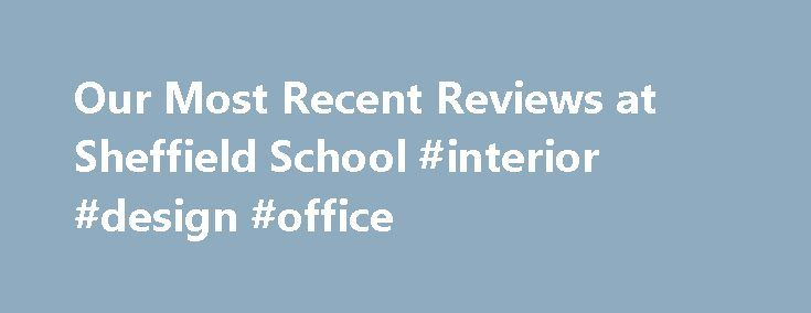 Our Most Recent Reviews At Sheffield School Interior Design Office