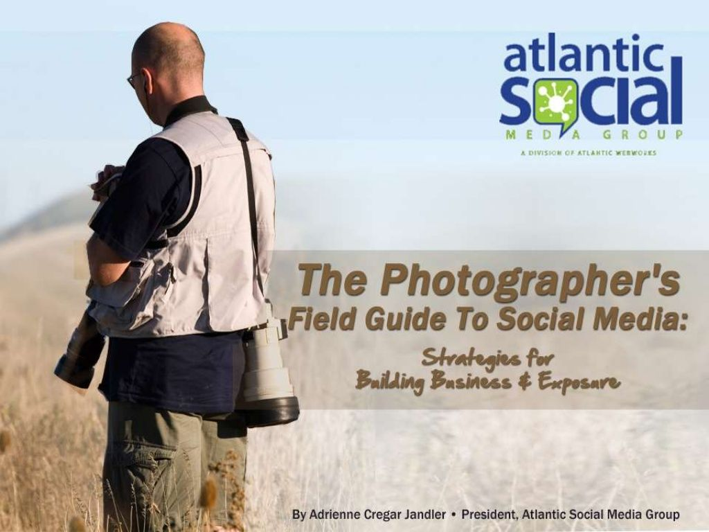 Professional Photographer's Field Guide to Social Media by Atlantic Webworks via slideshare
