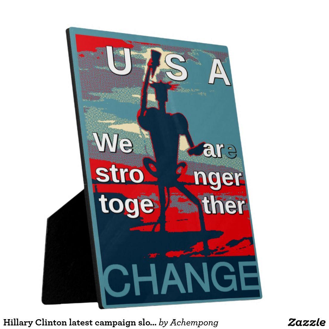 hillary clinton latest campaign slogan for 2016 plaque amazing