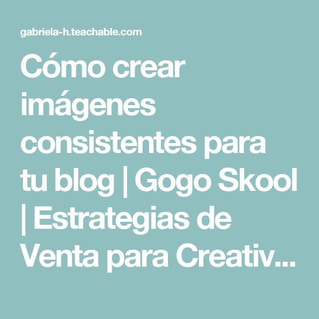 Cómo crear imágenes consistentes para tu blog | Gogo Skool | Estrategias de Venta para Creativos