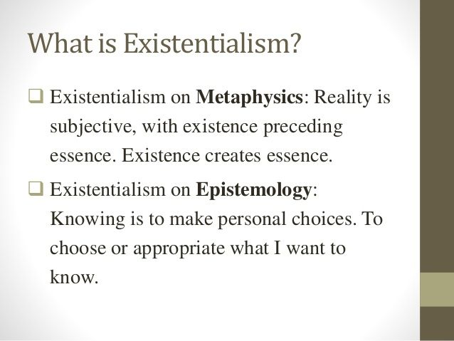 What Is Existentialism Existentialism On Metaphysics Reality Is