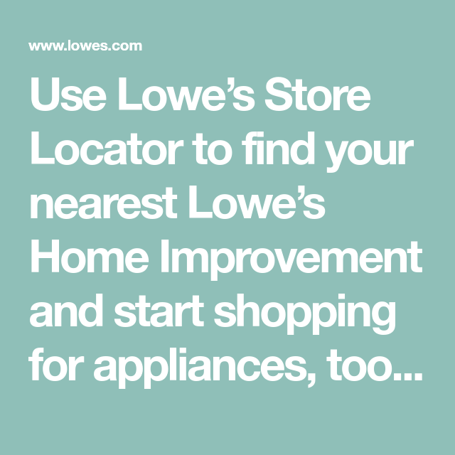 Use Lowe S Store Locator To Find Your Nearest Lowe S Home Improvement And Start Shopping For Appliances Tools With Images Home Improvement Lowes Home Improvements Lowes
