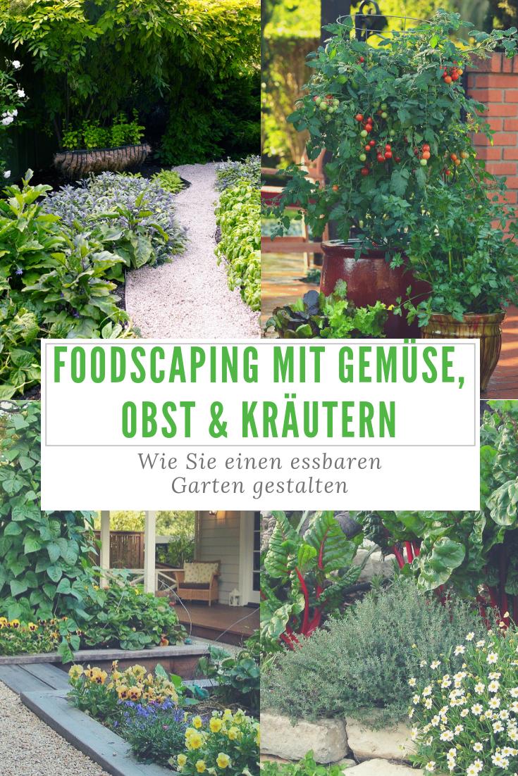 Wir Stellen Ihnen Heute Das Sogenannte Foodscaping Als Gartengestaltung Einmal Vor Und Zeigen Ihnen Wie Sie Gemuse Garten Pflanzen Gartengestaltung Garten