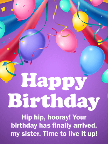 Time To Live It Up Happy Birthday Card For Sister Celebrate Your Sisters With This Festive All Decked Out A Party