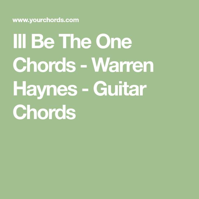 Ill Be The One Chords Warren Haynes Guitar Chords Lyrics