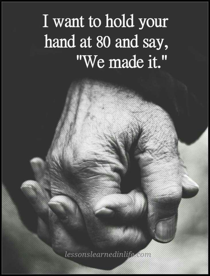 I Want To Hold Your Hand At 80 And Say We Made It