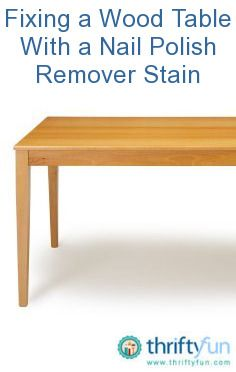 This Is A Guide About Fixing Wood Table With Nail Polish Remover Stain