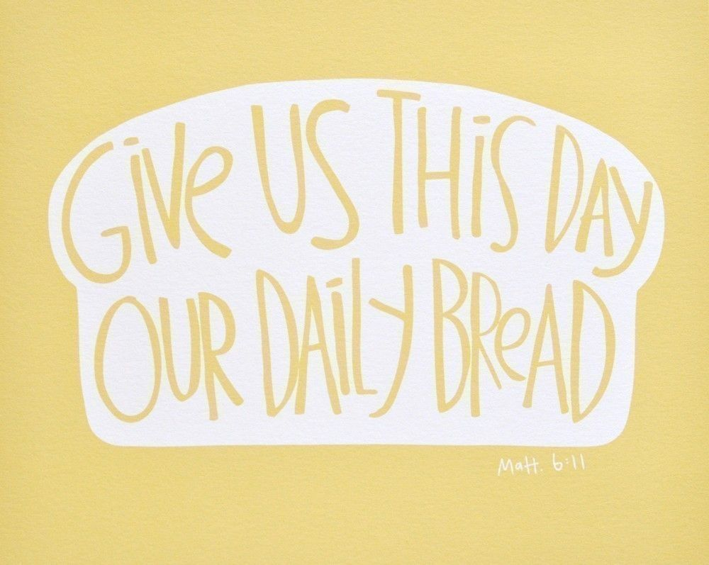 Give us this day our daily bread. Inspiring quote to display in the kitchen or dining room.
