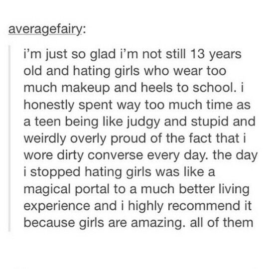 girls are heckin awesome and beautiful and they just are gr8 so im glad i grew out of this too
