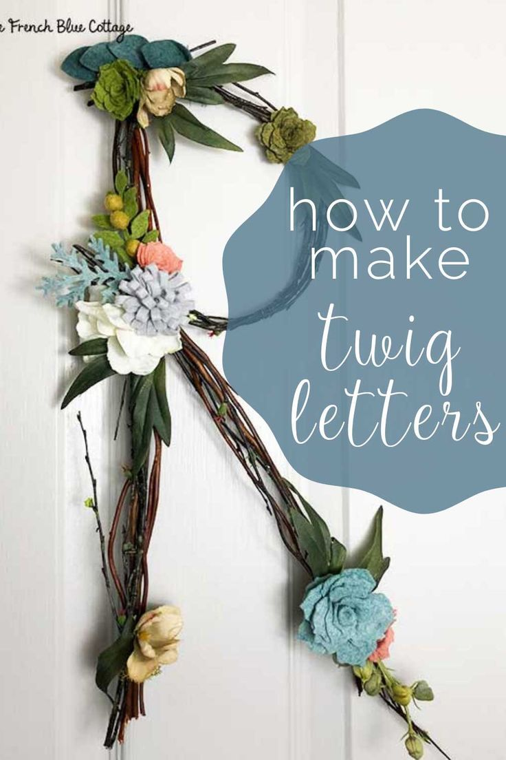 How to Make a Twig and Felt Flower Letter • French Blue Cottage