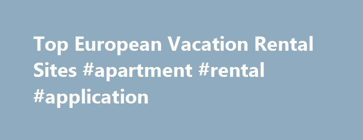 Top European Vacation Rental Sites #apartment #rental #application - apartment rental application