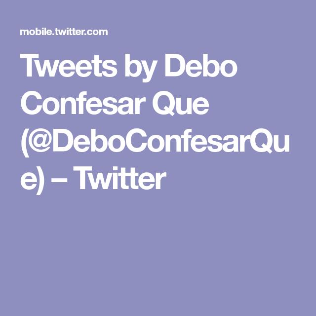 Tweets by Debo Confesar Que (@DeboConfesarQue) – Twitter