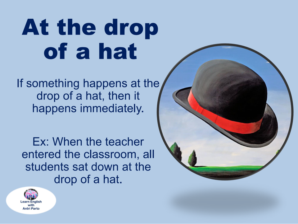 Idiom At The Drop Of A Hat Learnenglish Antriparto Learn English English Language Learning Idioms And Proverbs