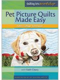 Pet Picture Quilts Made Easy: Fabric Collage Techniques with Faith Cleary DVD Pet Portrait, photo quilt, pet quilt, dog quilt, pet photo quilt, art quilt, quilting arts, Faith Cleary, pet picture quilt, animal quilt