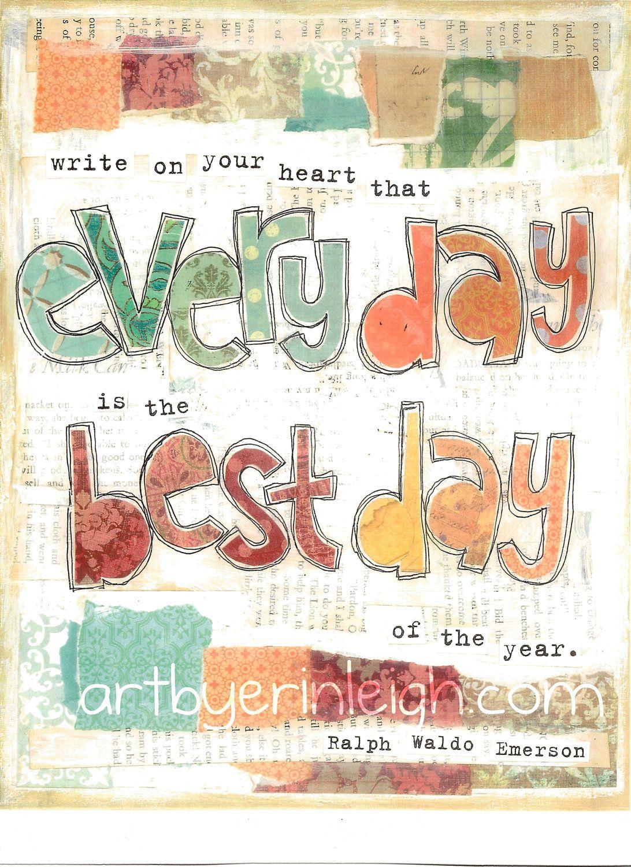 """""""Escribe en tu corazón que cada día es el mejor día del año"""" Erin Leigh."""