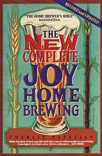 The New Complete Joy of Home Brewing by Charlie Papazian